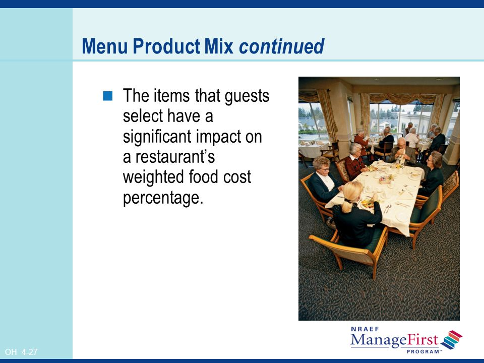 OH 4-27 Menu Product Mix continued The items that guests select have a significant impact on a restaurants weighted food cost percentage.