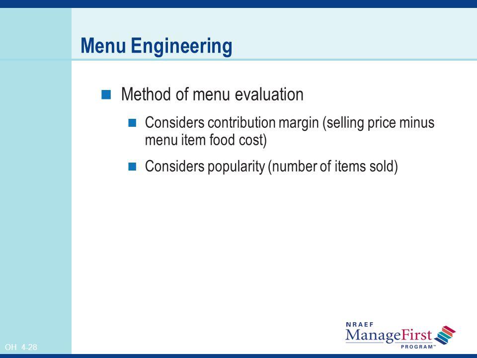 OH 4-28 Menu Engineering Method of menu evaluation Considers contribution margin (selling price minus menu item food cost) Considers popularity (numbe