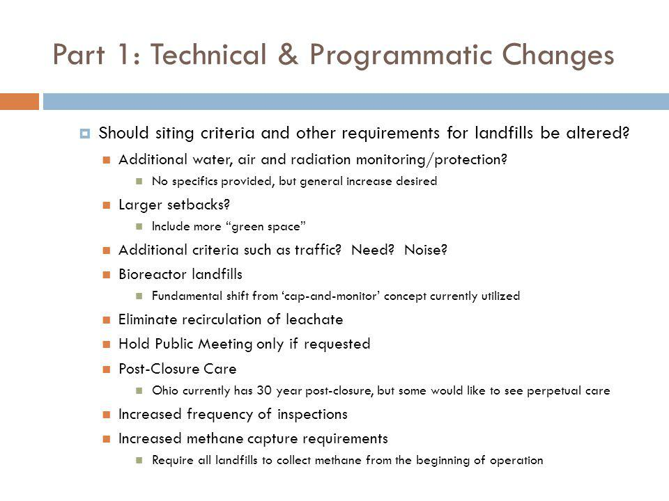 Part 1: Technical & Programmatic Changes Should siting criteria and other requirements for landfills be altered? Additional water, air and radiation m