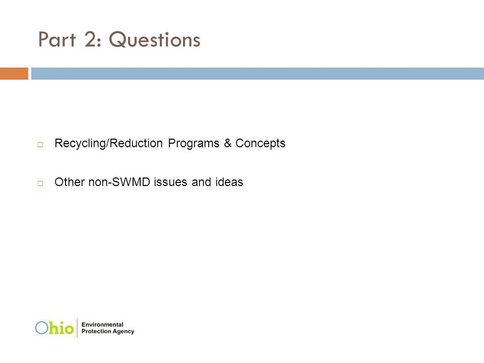 Part 2: Questions Recycling/Reduction Programs & Concepts Other non-SWMD issues and ideas