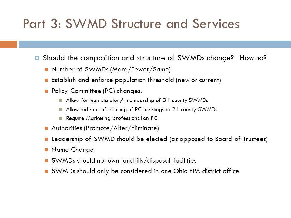 Part 3: SWMD Structure and Services Should the composition and structure of SWMDs change? How so? Number of SWMDs (More/Fewer/Same) Establish and enfo