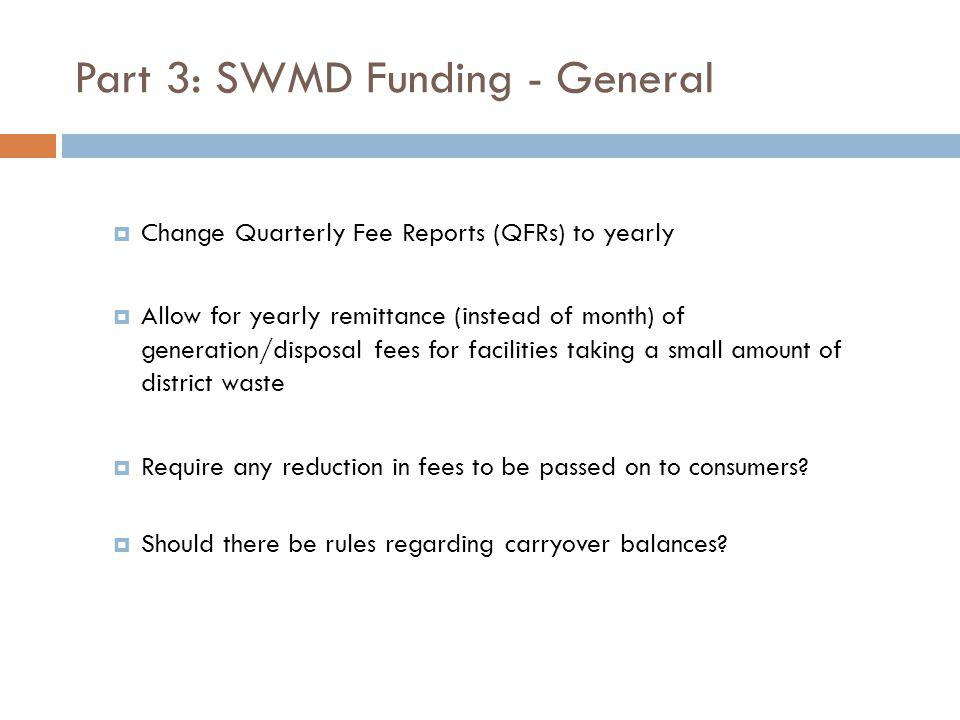 Part 3: SWMD Funding - General Change Quarterly Fee Reports (QFRs) to yearly Allow for yearly remittance (instead of month) of generation/disposal fee
