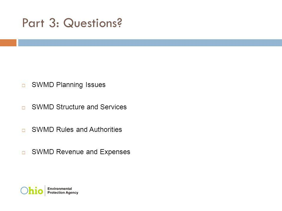 Part 3: Questions? SWMD Planning Issues SWMD Structure and Services SWMD Rules and Authorities SWMD Revenue and Expenses
