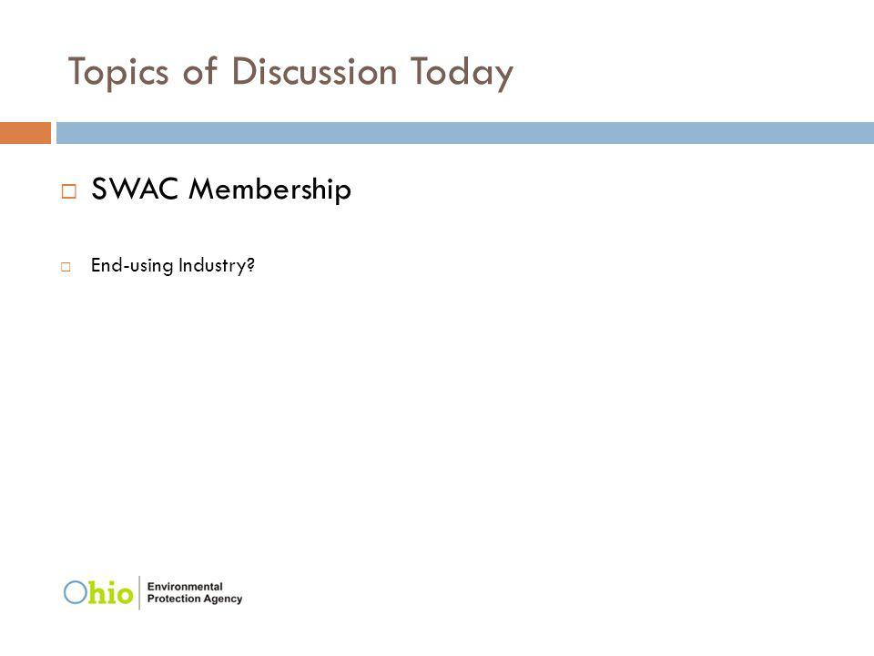Topics of Discussion Today SWAC Membership End-using Industry?