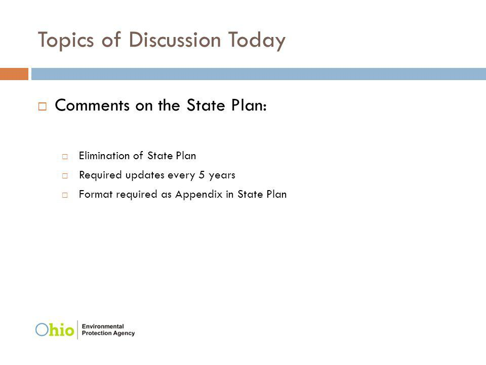 Topics of Discussion Today Comments on the State Plan: Elimination of State Plan Required updates every 5 years Format required as Appendix in State P