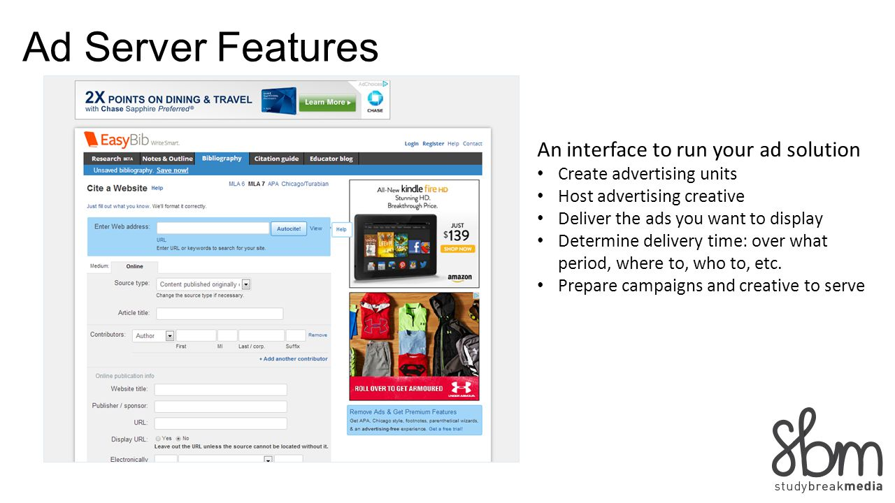 Ad Server Features An interface to run your ad solution Create advertising units Host advertising creative Deliver the ads you want to display Determi