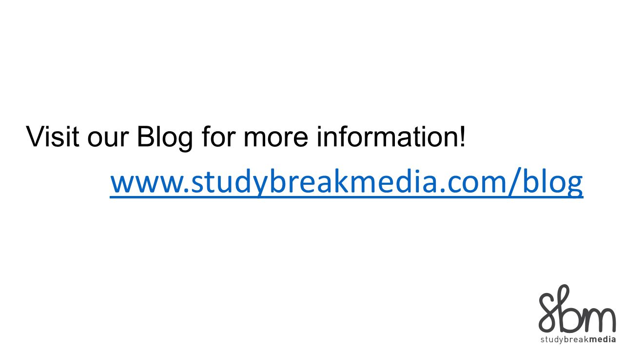 Visit our Blog for more information! www.studybreakmedia.com/blog