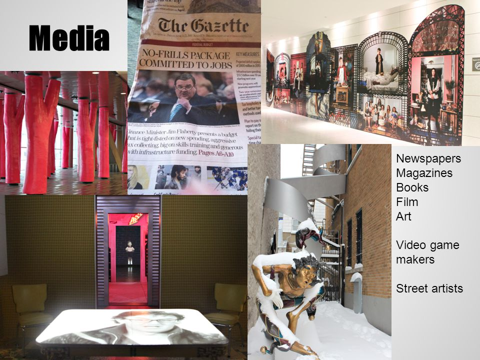 Media Newspapers Magazines Books Film Art Video game makers Street artists