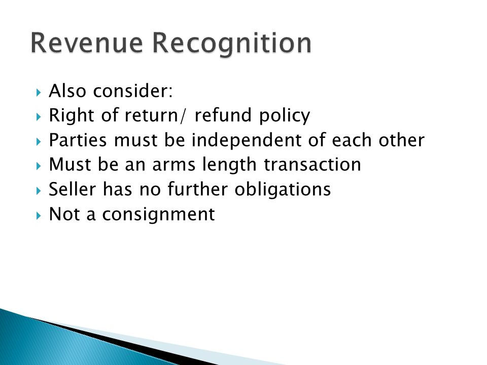 Also consider: Right of return/ refund policy Parties must be independent of each other Must be an arms length transaction Seller has no further obligations Not a consignment