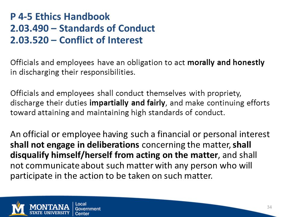P 4-5 Ethics Handbook – Standards of Conduct – Conflict of Interest Officials and employees have an obligation to act morally and honestly in discharging their responsibilities.