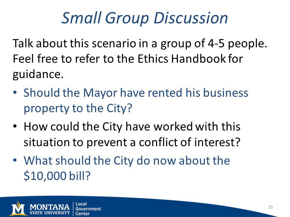 Small Group Discussion Talk about this scenario in a group of 4-5 people. Feel free to refer to the Ethics Handbook for guidance. Should the Mayor hav