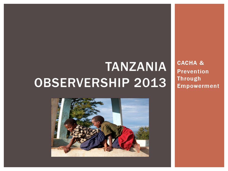 CACHA & Prevention Through Empowerment TANZANIA OBSERVERSHIP 2013