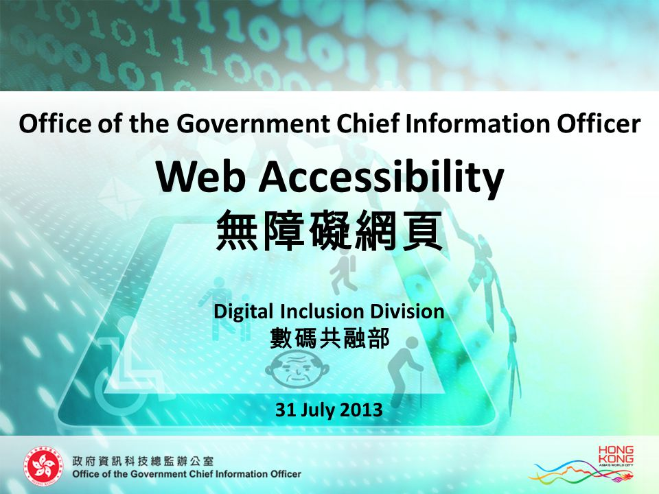 Web Accessibility Digital Inclusion Division 31 July 2013 Office of the Government Chief Information Officer