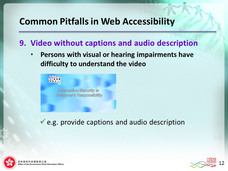 12 9.Video without captions and audio description Persons with visual or hearing impairments have difficulty to understand the video e.g.