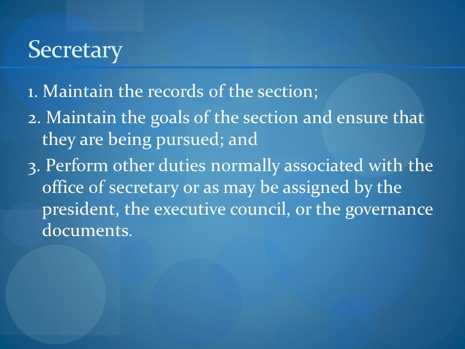 Secretary 1. Maintain the records of the section; 2.
