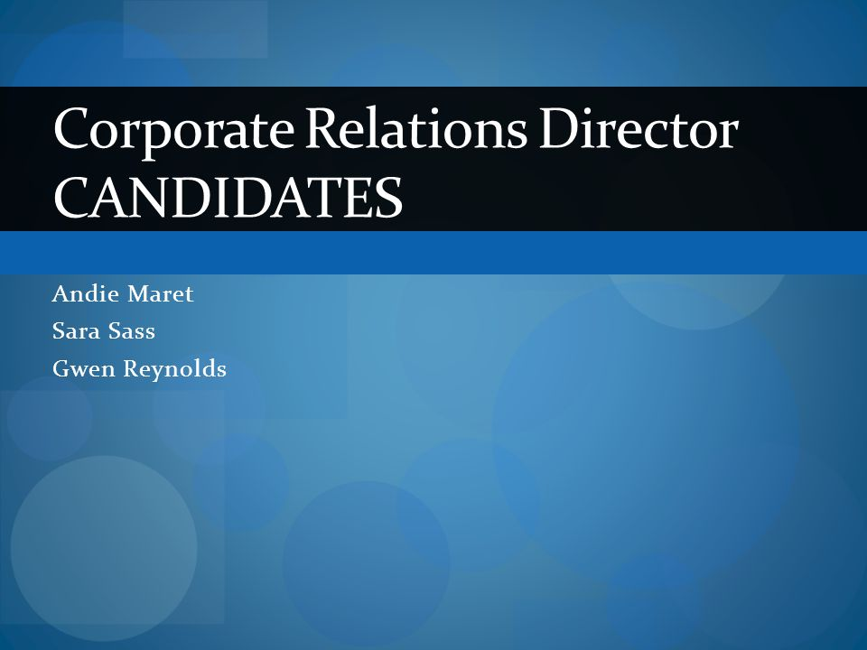 Andie Maret Sara Sass Gwen Reynolds Corporate Relations Director CANDIDATES
