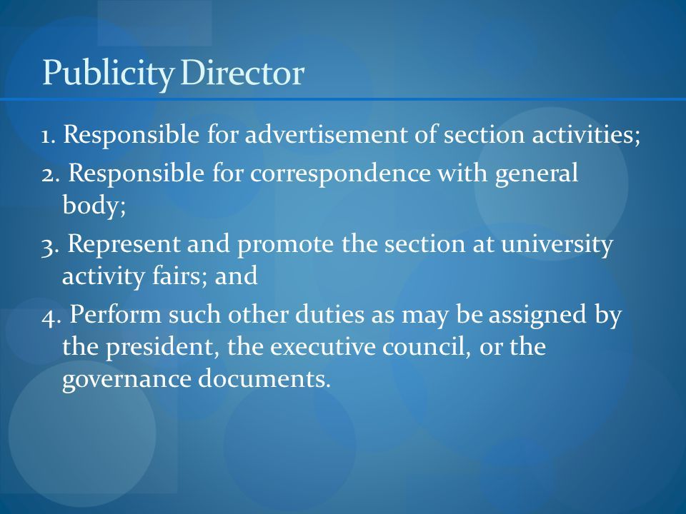 Publicity Director 1. Responsible for advertisement of section activities; 2.