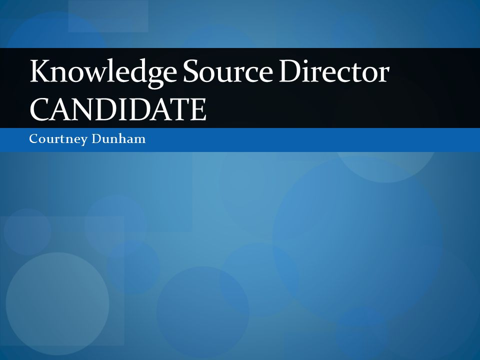 Courtney Dunham Knowledge Source Director CANDIDATE