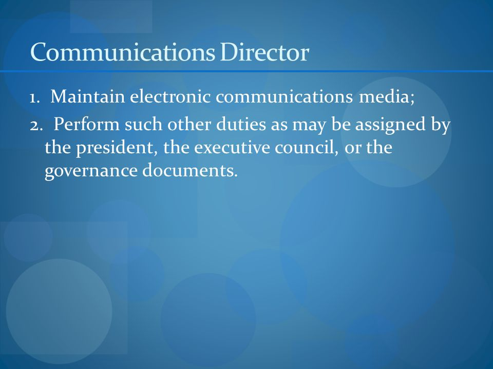 Communications Director 1. Maintain electronic communications media; 2.