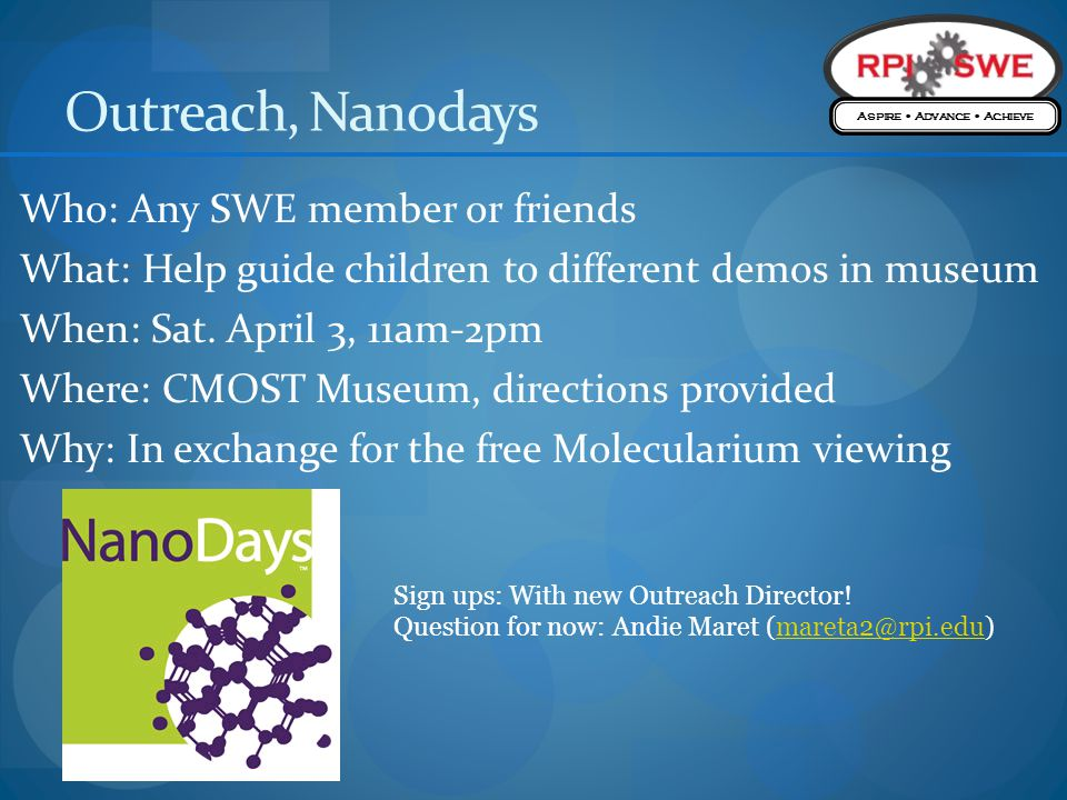 Outreach, Nanodays Who: Any SWE member or friends What: Help guide children to different demos in museum When: Sat.