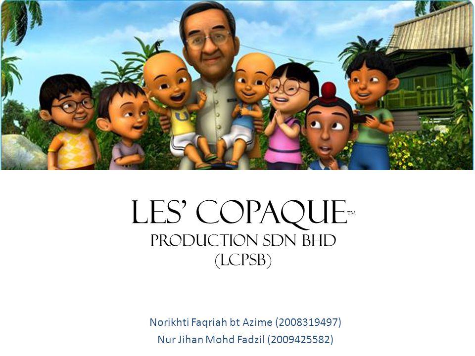 COMPANY PROFILE COMPANY MANAGING DIRECTOR: Burhanuddin Md Radzi COMPANY NAME: Les Copaque Production Sdn Bhd COMPANY ADDRESS : Les Copaque Production Sdn.