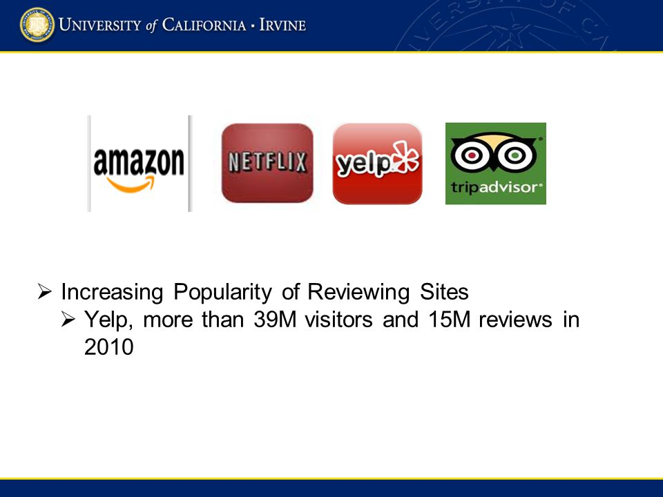 Increasing Popularity of Reviewing Sites Yelp, more than 39M visitors and 15M reviews in 2010
