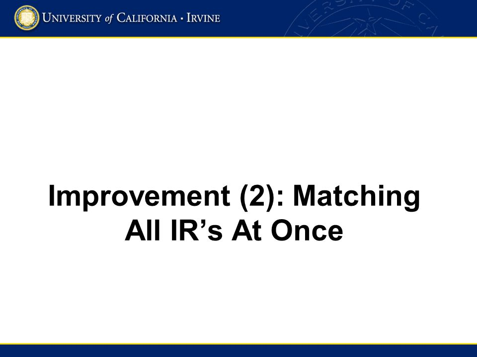 Improvement (2): Matching All IRs At Once