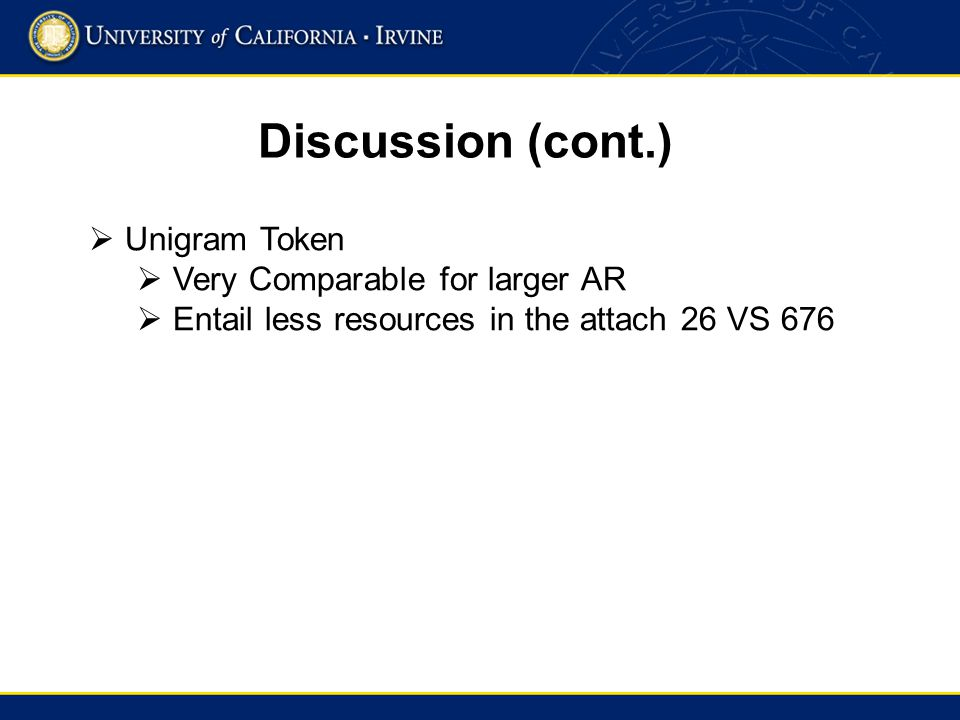 Discussion (cont.) Unigram Token Very Comparable for larger AR Entail less resources in the attach 26 VS 676