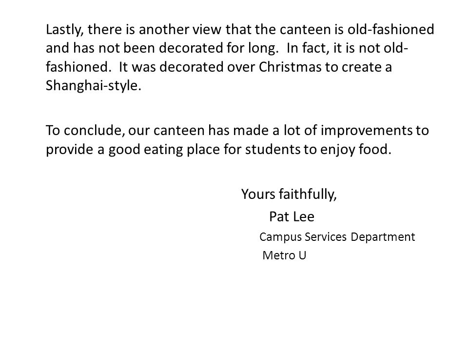 Lastly, there is another view that the canteen is old-fashioned and has not been decorated for long.