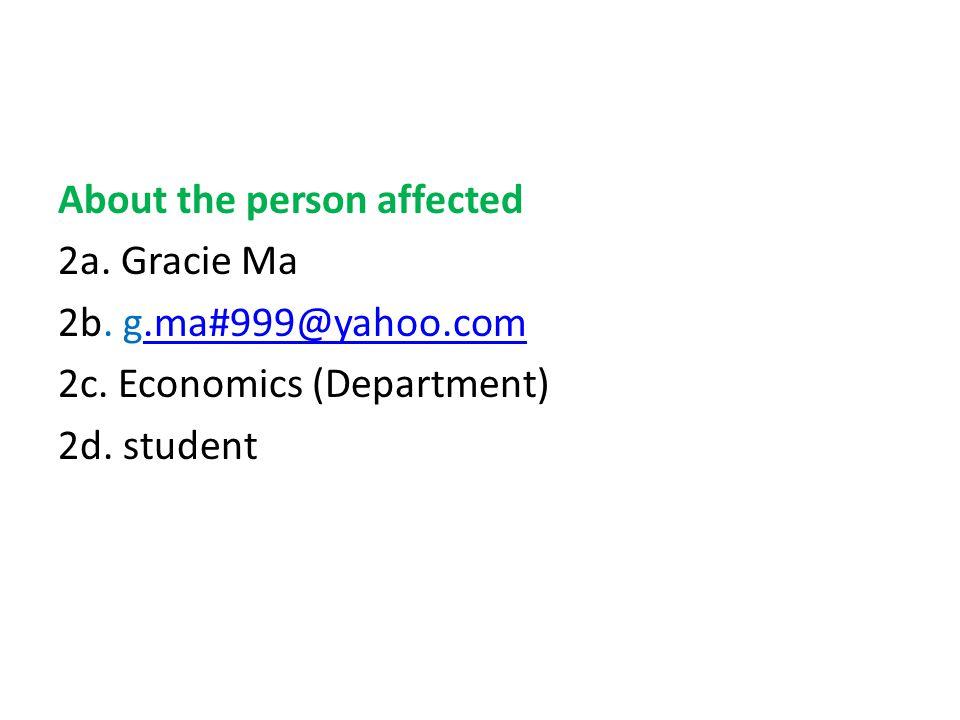 About the person affected 2a. Gracie Ma 2b. g.ma#999@yahoo.com.ma#999@yahoo.com 2c.