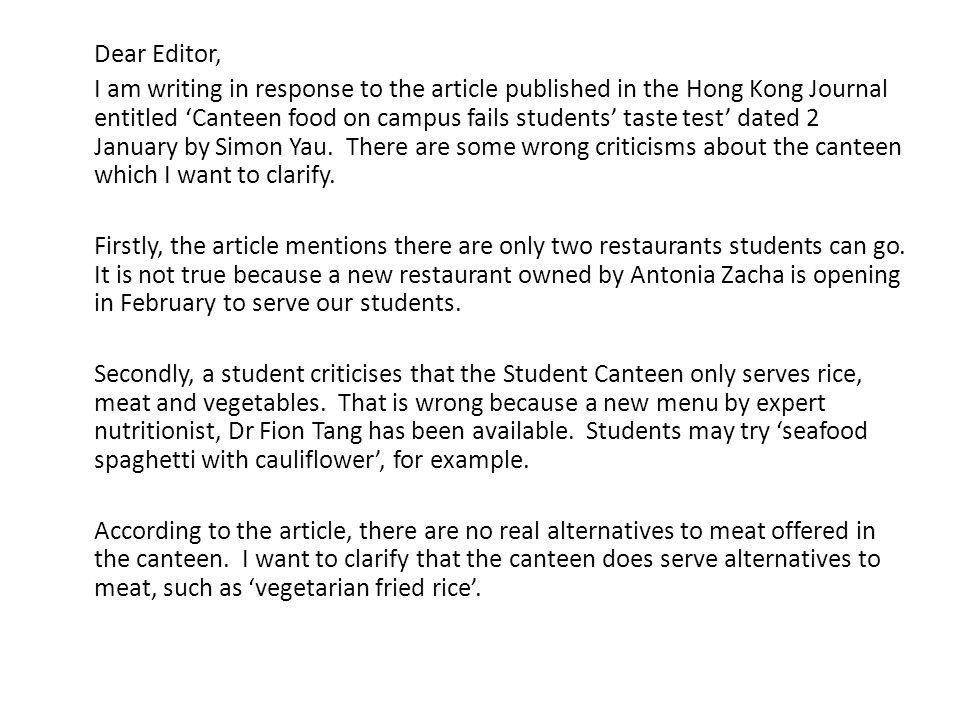 Dear Editor, I am writing in response to the article published in the Hong Kong Journal entitled Canteen food on campus fails students taste test dated 2 January by Simon Yau.