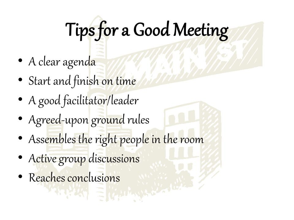 A clear agenda Start and finish on time A good facilitator/leader Agreed-upon ground rules Assembles the right people in the room Active group discussions Reaches conclusions