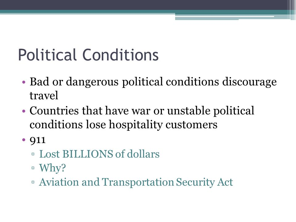 Political Conditions Bad or dangerous political conditions discourage travel Countries that have war or unstable political conditions lose hospitality