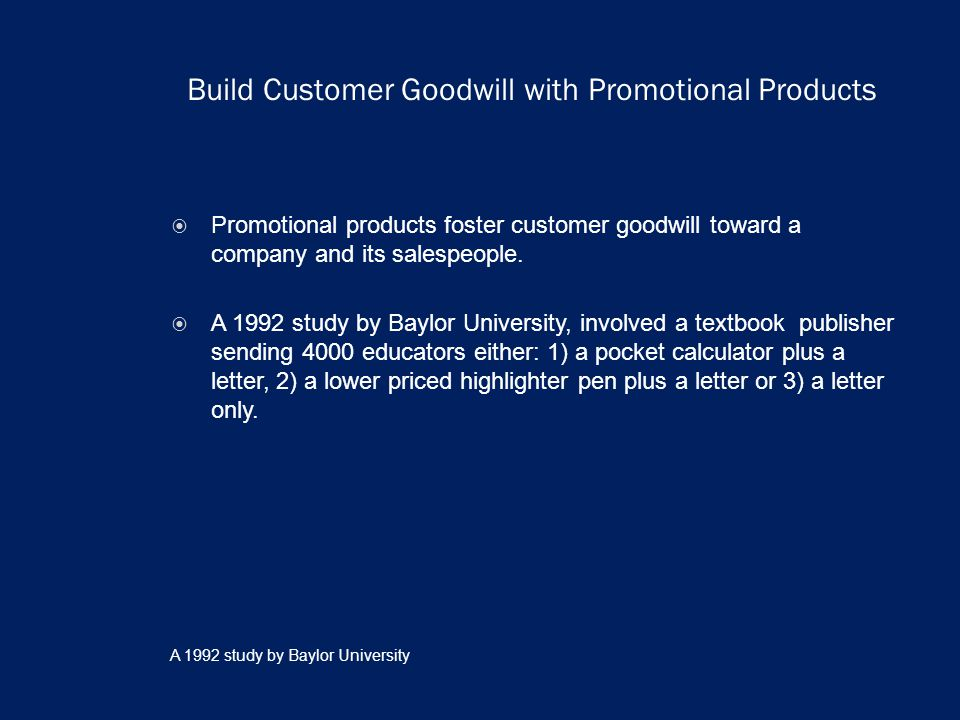 Build Customer Goodwill with Promotional Products Promotional products foster customer goodwill toward a company and its salespeople.