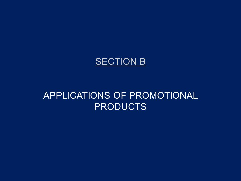 SECTION B APPLICATIONS OF PROMOTIONAL PRODUCTS