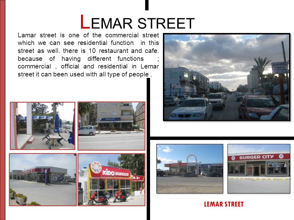 L EMAR STREET Lamar street is one of the commercial street which we can see residential function in this street as well. there is 10 restaurant and ca
