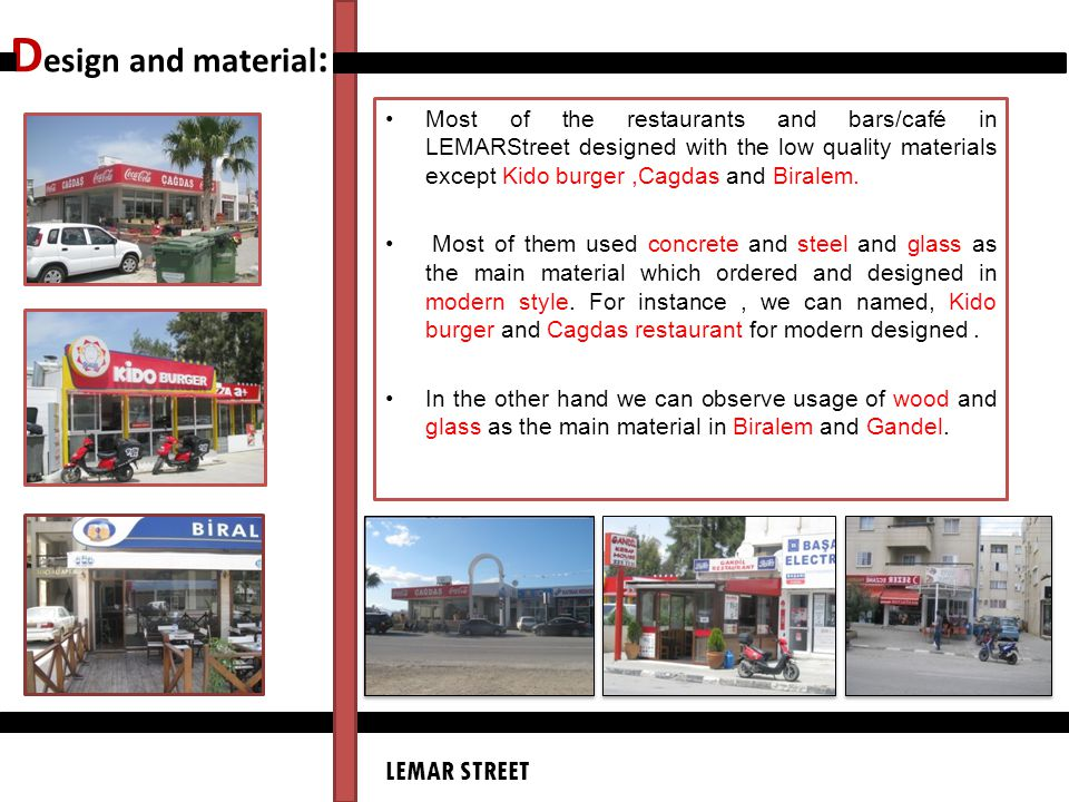 D esign and material : Most of the restaurants and bars/café in LEMARStreet designed with the low quality materials except Kido burger,Cagdas and Bira