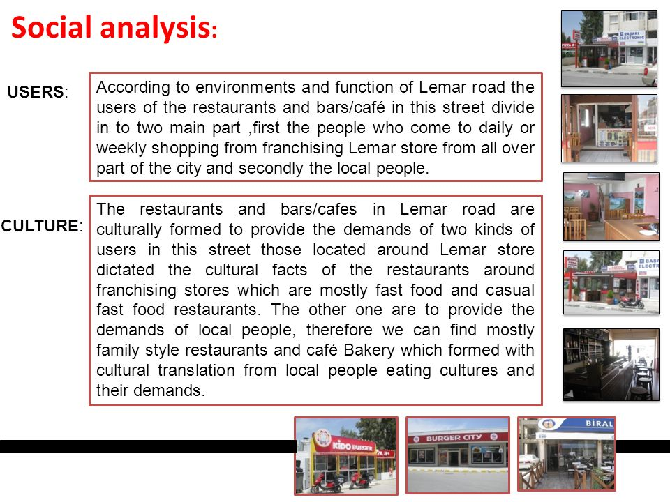 Social analysis : According to environments and function of Lemar road the users of the restaurants and bars/café in this street divide in to two main