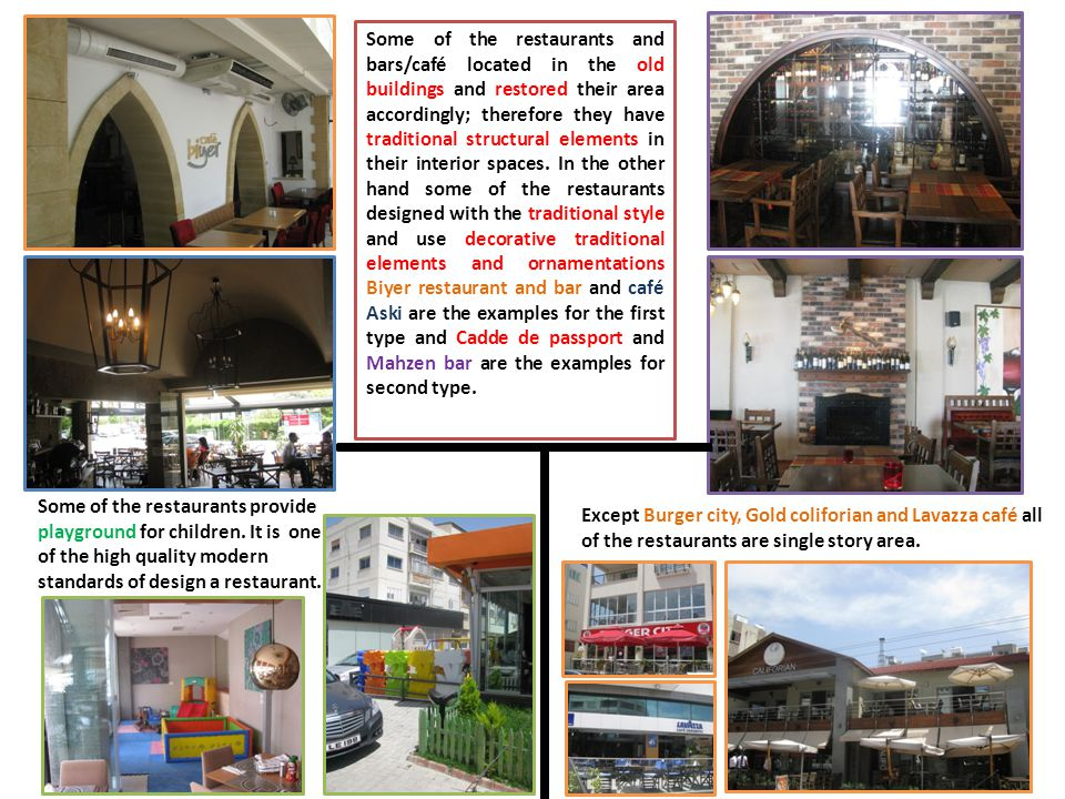 Some of the restaurants and bars/café located in the old buildings and restored their area accordingly; therefore they have traditional structural ele