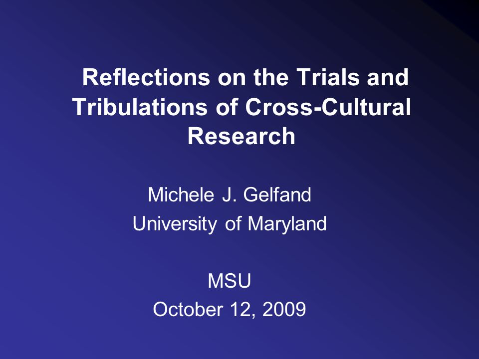 Reflections on the Trials and Tribulations of Cross-Cultural Research Michele J.