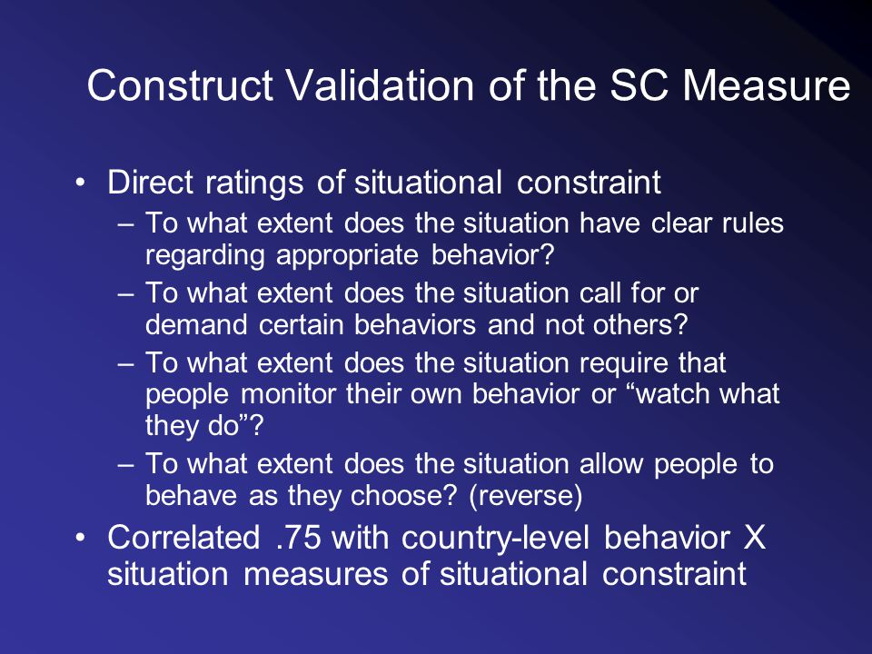 Construct Validation of the SC Measure Direct ratings of situational constraint –To what extent does the situation have clear rules regarding appropriate behavior.