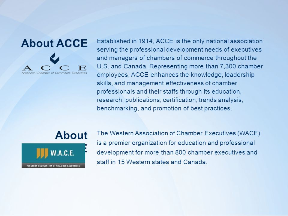 Established in 1914, ACCE is the only national association serving the professional development needs of executives and managers of chambers of commerce throughout the U.S.