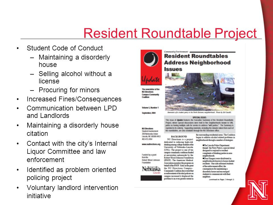 Resident Roundtable Project Student Code of Conduct –Maintaining a disorderly house –Selling alcohol without a license –Procuring for minors Increased Fines/Consequences Communication between LPD and Landlords Maintaining a disorderly house citation Contact with the citys Internal Liquor Committee and law enforcement Identified as problem oriented policing project Voluntary landlord intervention initiative