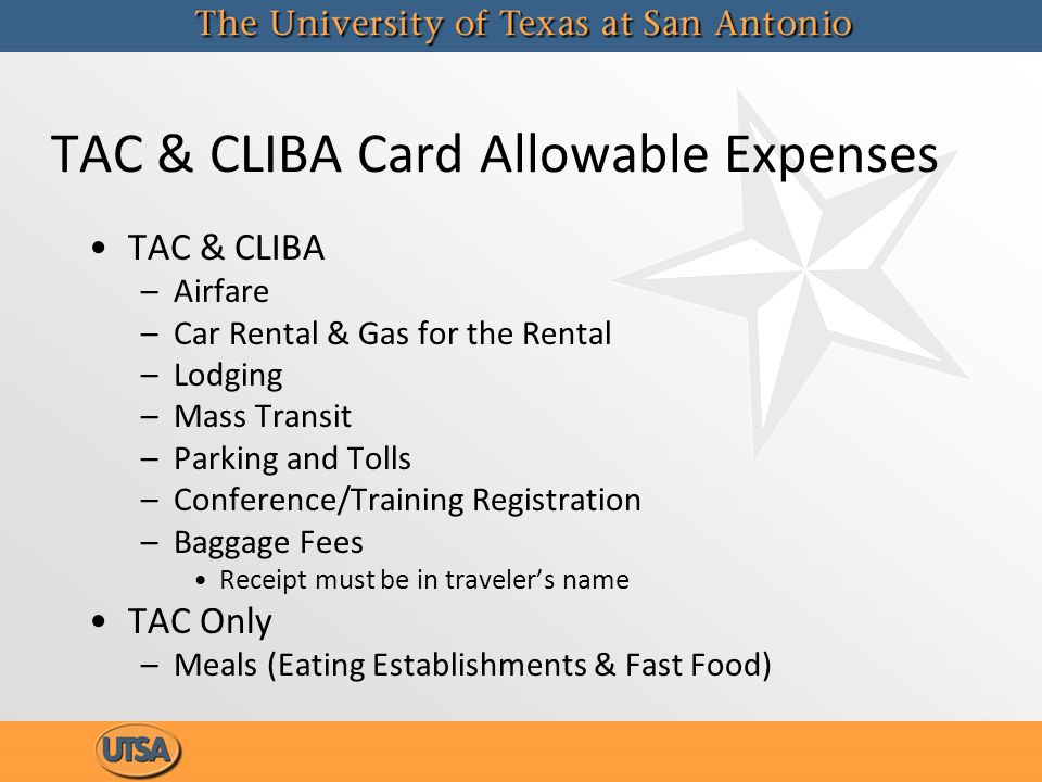 TAC & CLIBA Card Allowable Expenses TAC & CLIBA –Airfare –Car Rental & Gas for the Rental –Lodging –Mass Transit –Parking and Tolls –Conference/Traini
