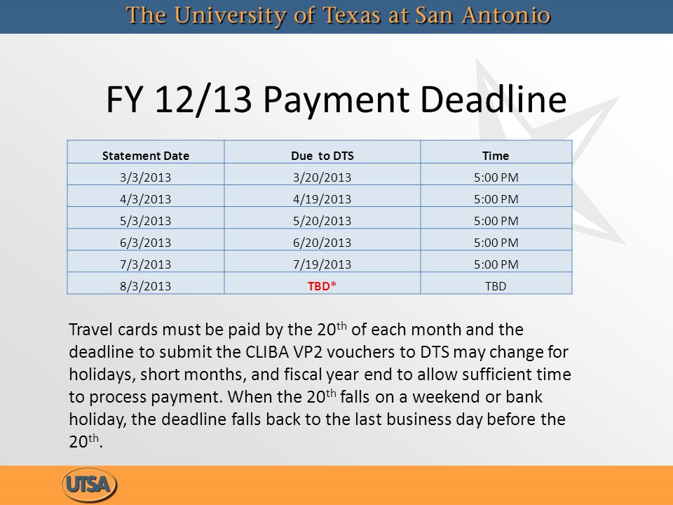 FY 12/13 Payment Deadline Statement DateDue to DTSTime 3/3/20133/20/20135:00 PM 4/3/20134/19/20135:00 PM 5/3/20135/20/20135:00 PM 6/3/20136/20/20135:0