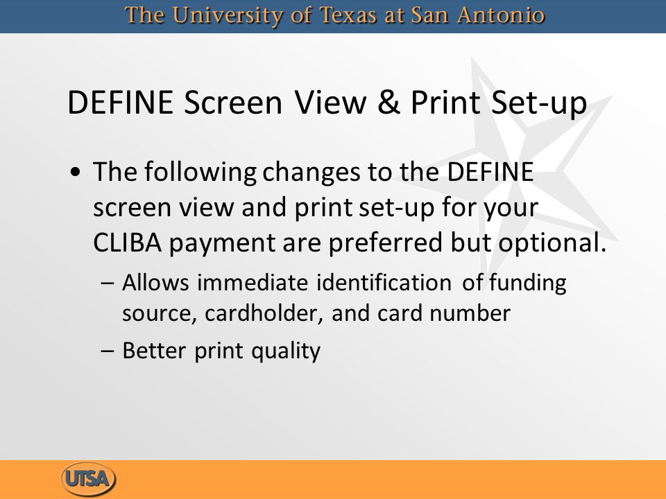 DEFINE Screen View & Print Set-up The following changes to the DEFINE screen view and print set-up for your CLIBA payment are preferred but optional.