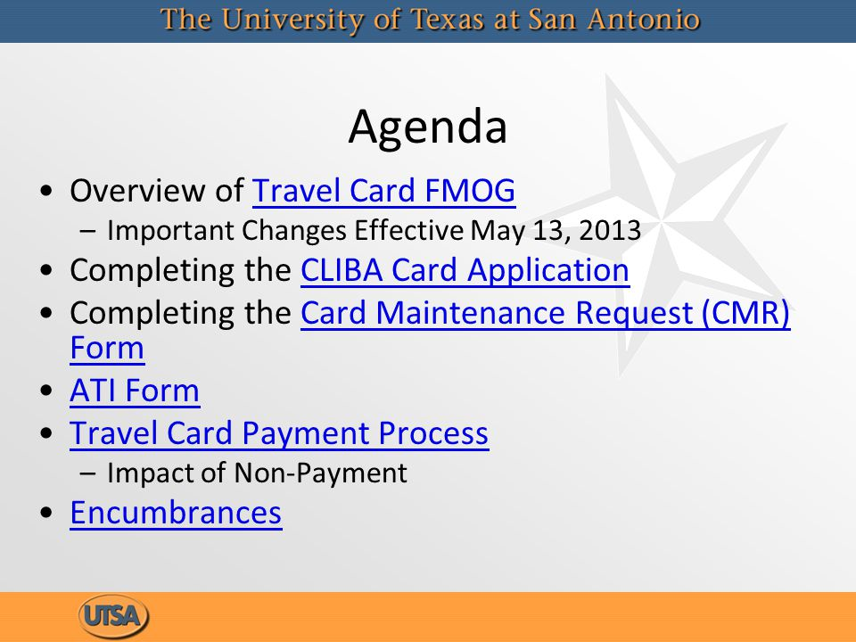 Agenda Overview of Travel Card FMOGTravel Card FMOG –Important Changes Effective May 13, 2013 Completing the CLIBA Card ApplicationCLIBA Card Applicat