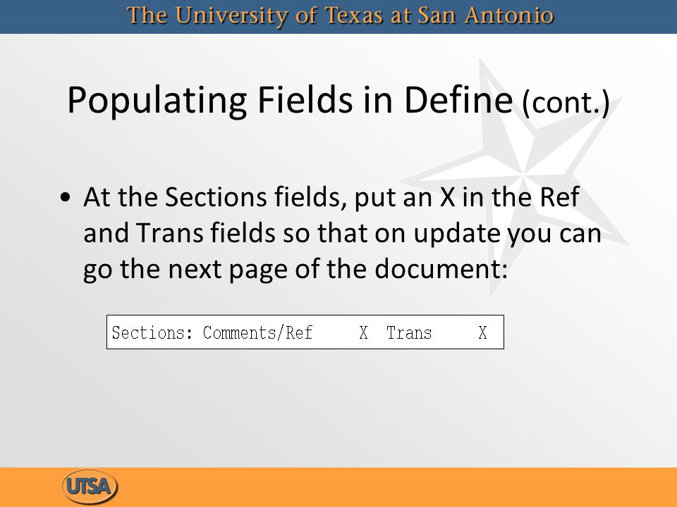 Populating Fields in Define (cont.) At the Sections fields, put an X in the Ref and Trans fields so that on update you can go the next page of the doc
