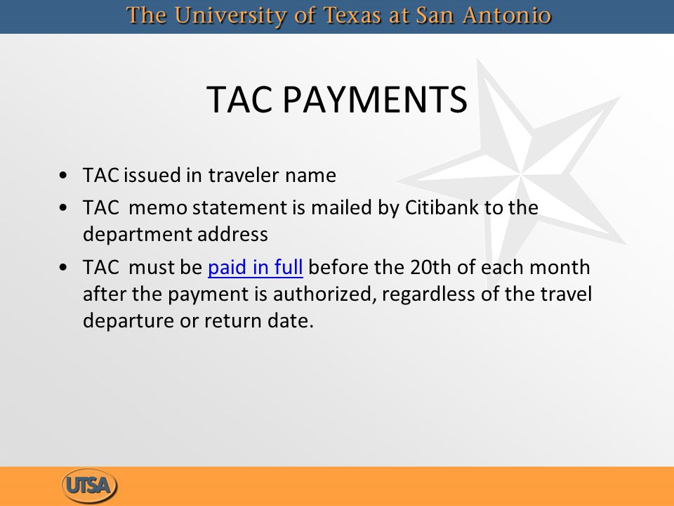 TAC PAYMENTS TAC issued in traveler name TAC memo statement is mailed by Citibank to the department address TAC must be paid in full before the 20th o