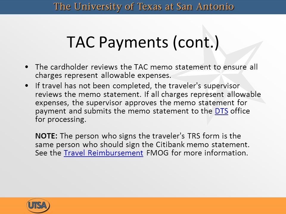 TAC Payments (cont.) The cardholder reviews the TAC memo statement to ensure all charges represent allowable expenses. If travel has not been complete